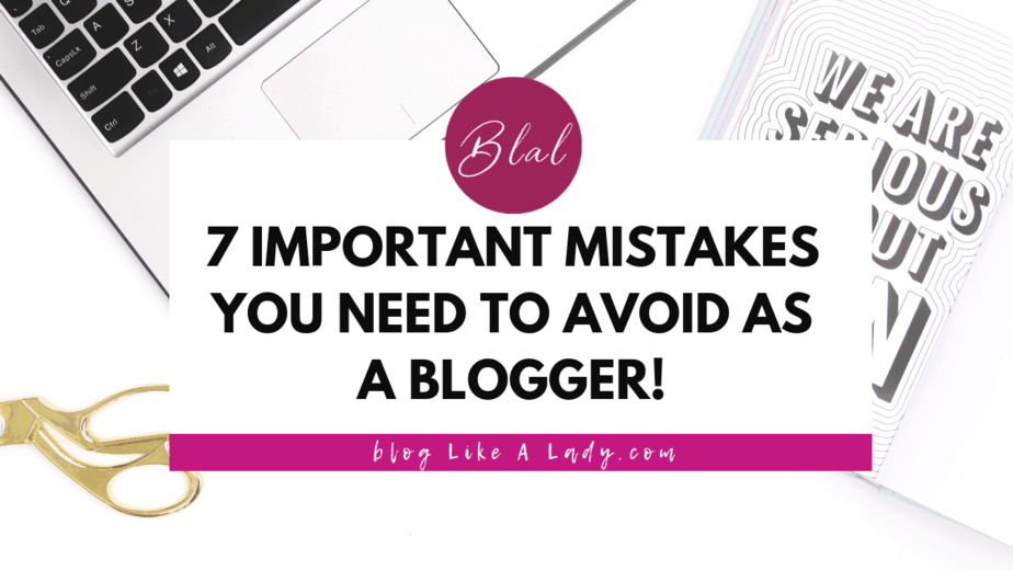 7 Important Mistakes You Need To Avoid As A Blogger