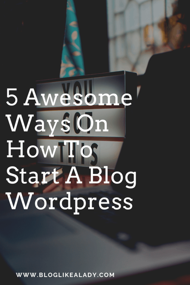 5 Awesome Ways On How To Start A Blog WordPress