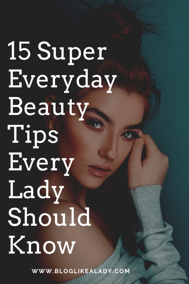 15 Super Everyday Beauty Tips Every Lady Should Know