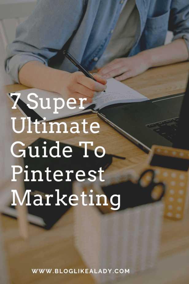 7 Super Ultimate Guide To Pinterest Marketing