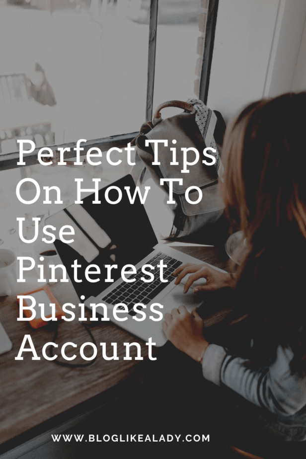 Perfect Tips On How To Use Pinterest Business Account