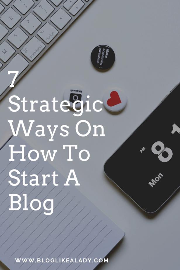 7 Strategic Ways On How To Start A Blog