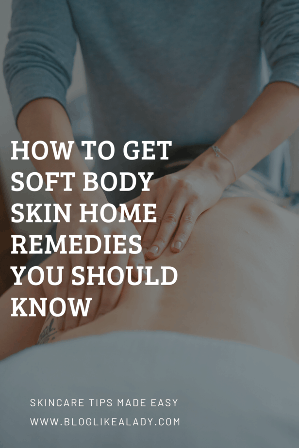 How To Get Soft Body Skin Home Remedies You Should Know