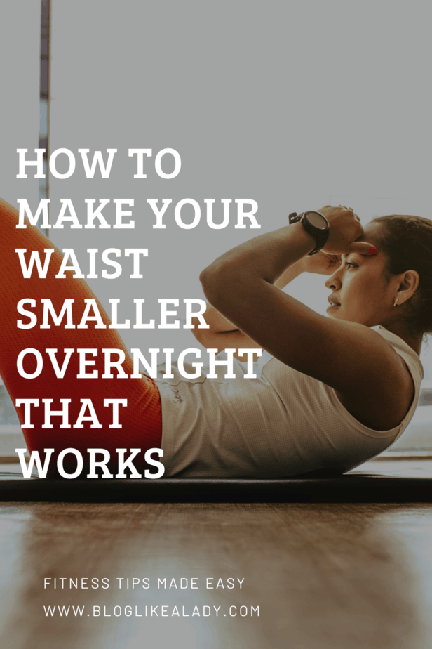 How To Make Your Waist Smaller Overnight That Works