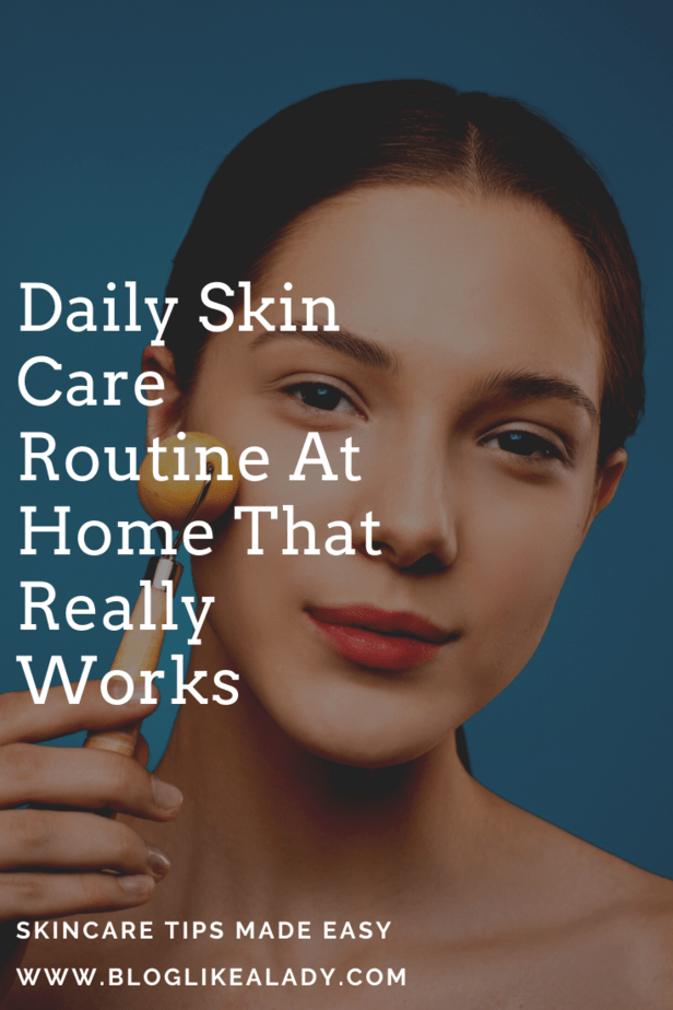 Daily Skin Care Routine At Home That Really Works