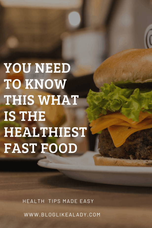 You Need To Know This What Is The Healthiest Fast Food