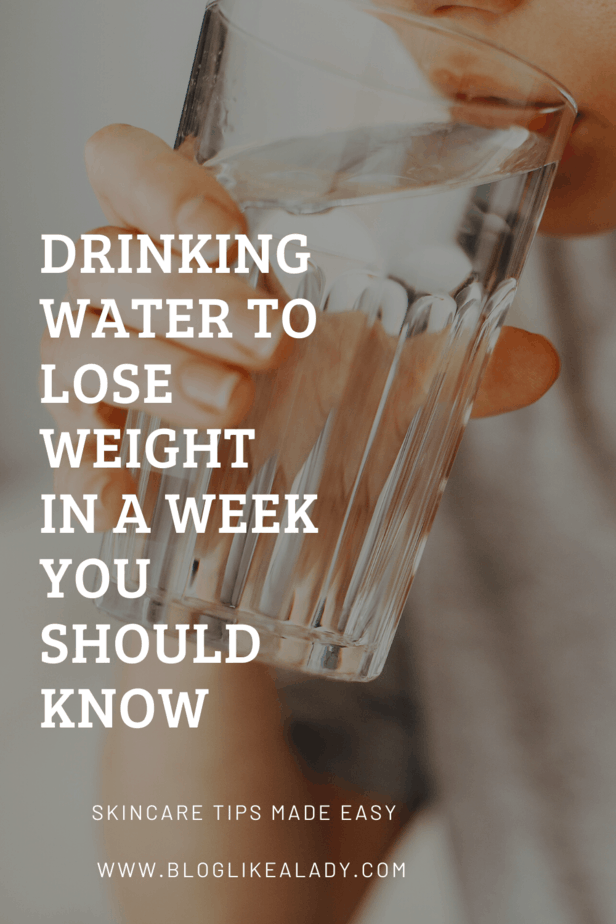 Drinking Water To Lose Weight In A Week You Should Know