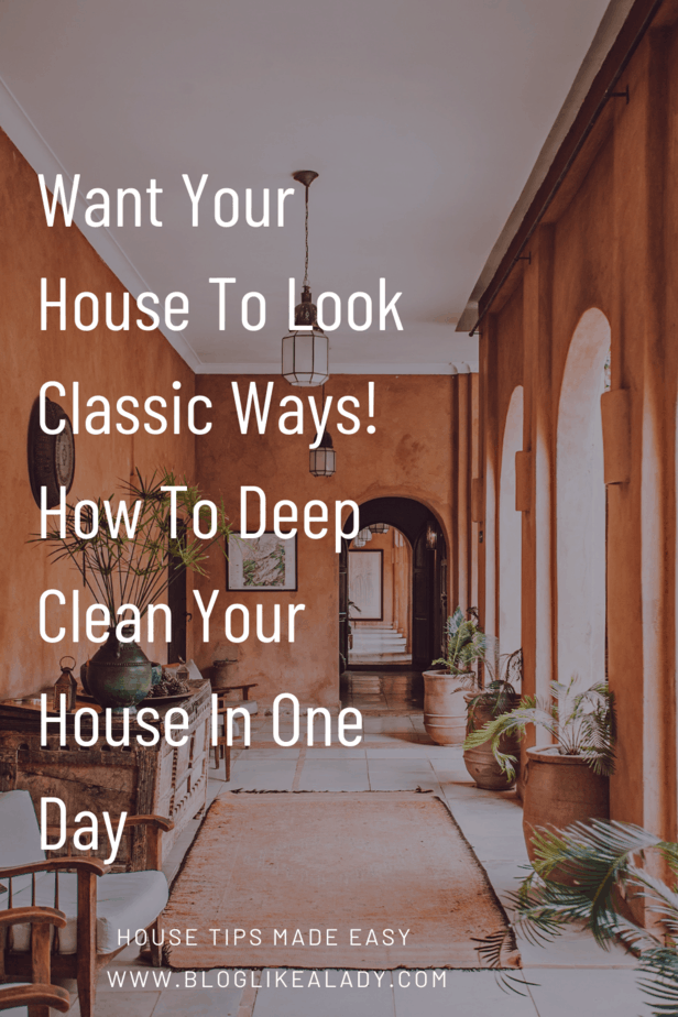 Want Your House To Look Classic Ways! How To Deep Clean Your House In One Day