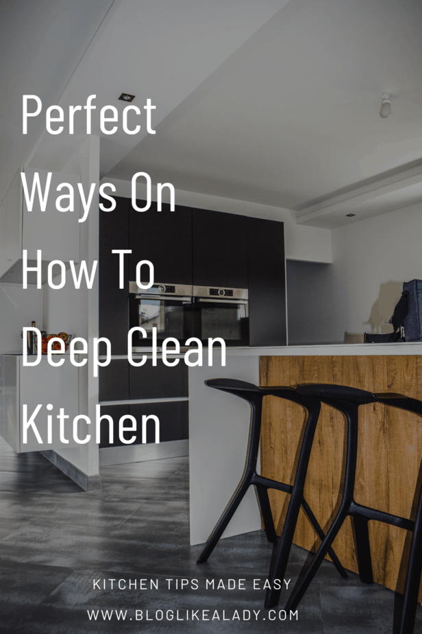 Perfect Ways On How To Deep Clean Kitchen