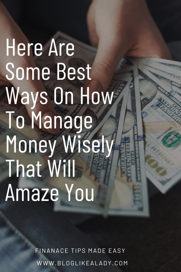 Here Are Some Best Ways On How To Manage Money Wisely That Will Amaze You