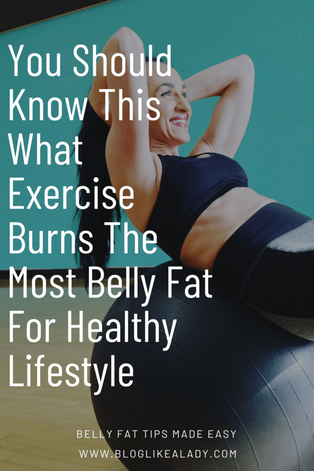 You Should Know This What Exercise Burns The Most Belly Fat For Healthy Lifestyle