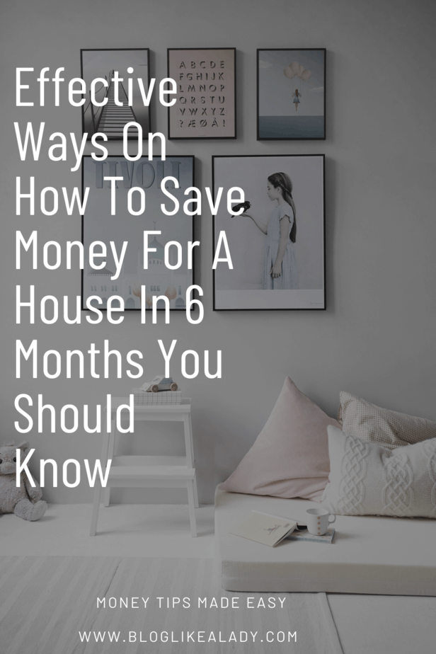 Effective Ways On How To Save Money For A House In 6 Months You Should Know
