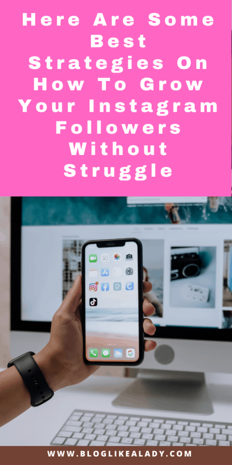 Here Are Some Best Strategies On How To Grow Your Instagram Followers Without Struggle