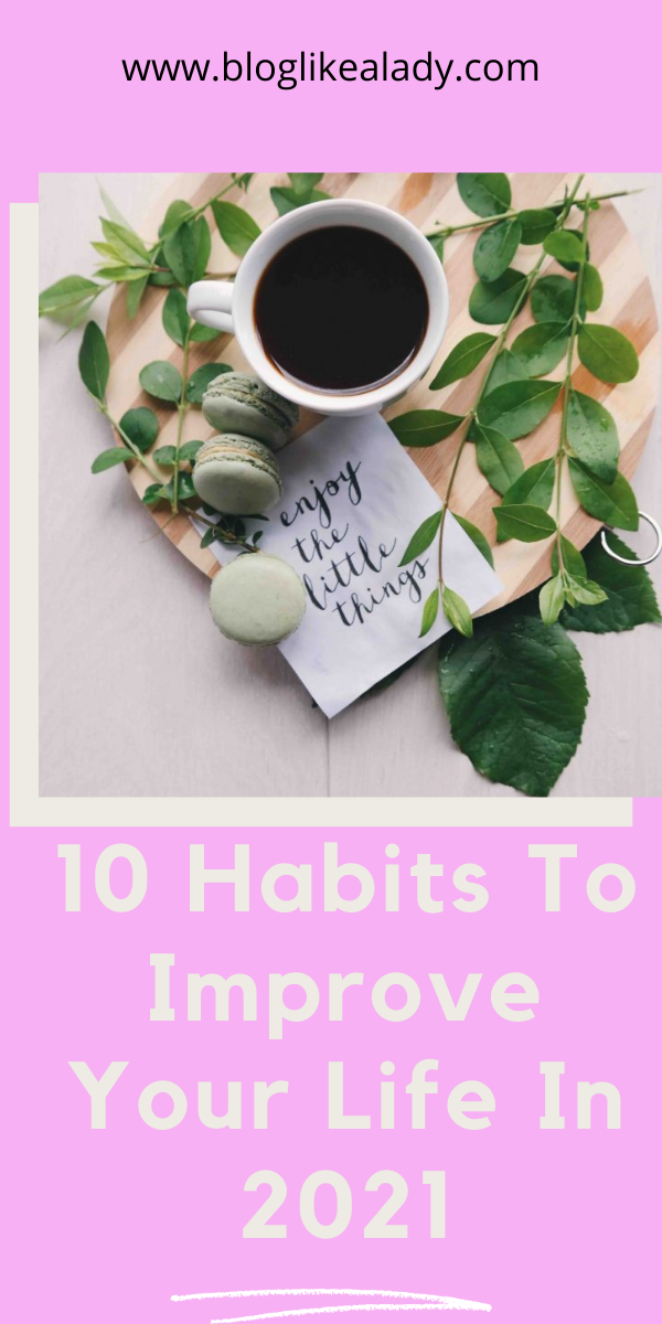 10 Habits To Improve Your Life In 2021