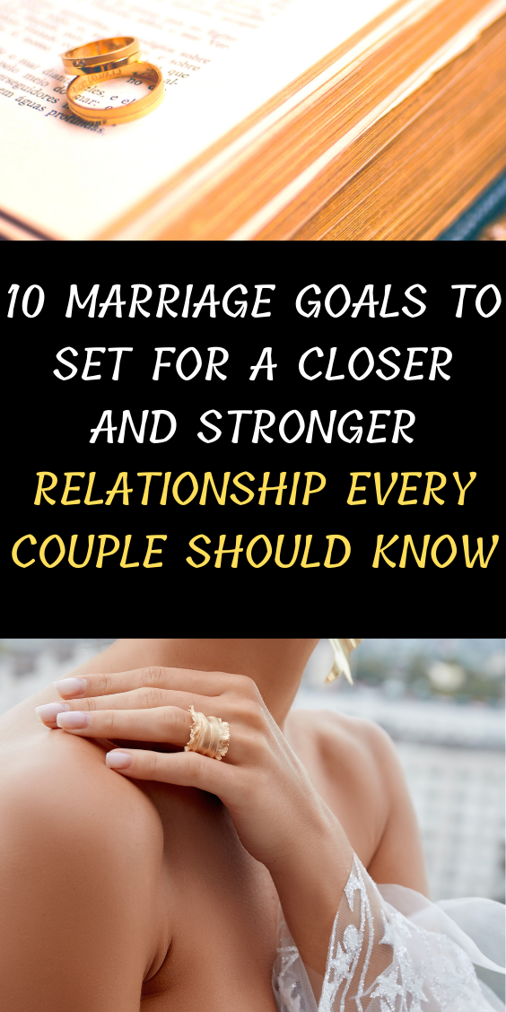 10 Marriage Goals To Set For A Closer And Stronger Relationship Every Couple Should Know