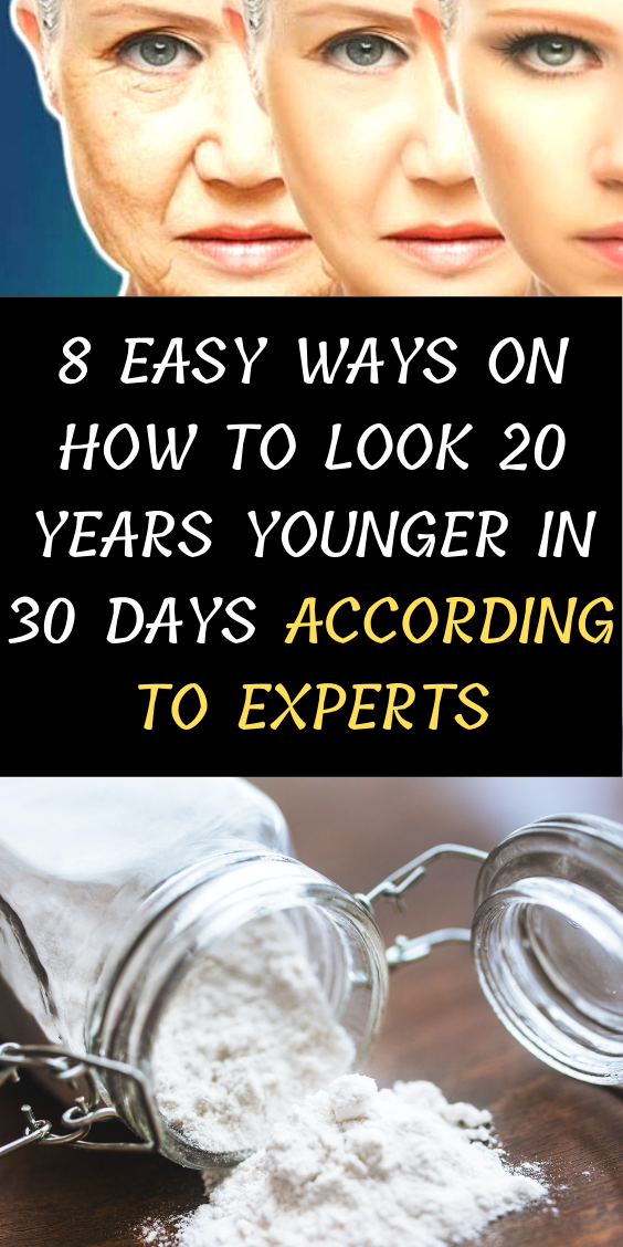 8 Easy Ways On How To Look 20 Years Younger In 30 Days According To Experts