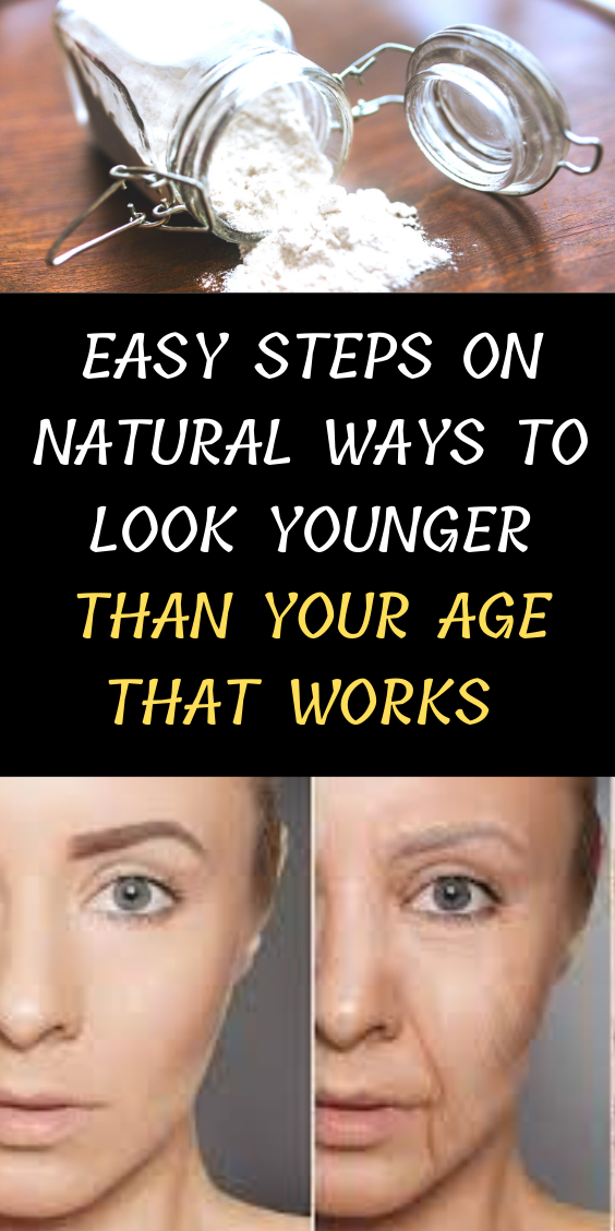 Easy Steps On Natural Ways To Look Younger Than Your Age That Works