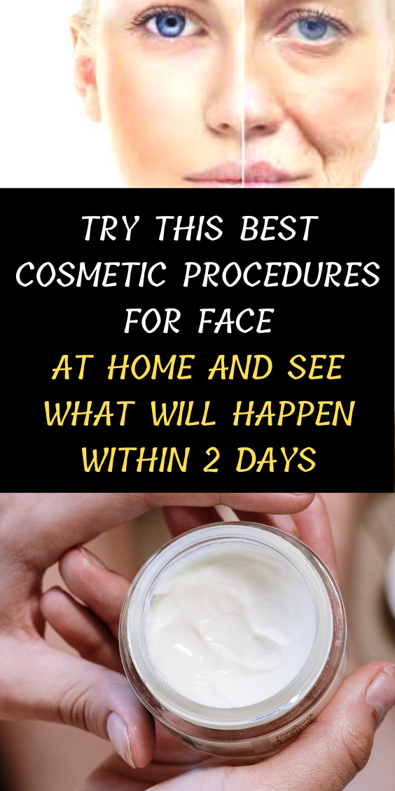 Try this Best Cosmetic Procedures For Face At Home And See What Will Happen Within 2 Days