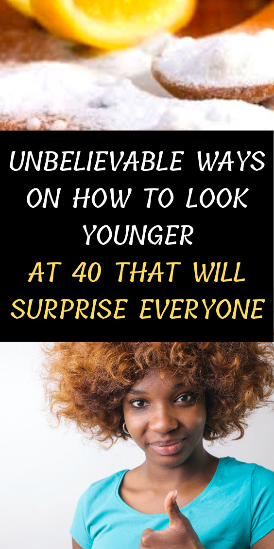Unbelievable Ways On How To Look Younger At 40 That Will Surprise Everyone