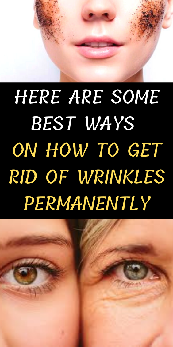 Here Are Some Best Ways On How To Get Rid Of Wrinkles Permanently